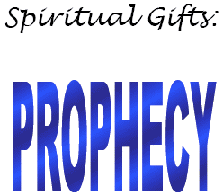 Spiritual Gifts:  Prophecy and Prophets